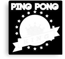 Ping Pong King! Canvas Print