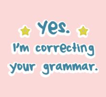 YES! I'm correcting your GRAMMAR Baby Tee