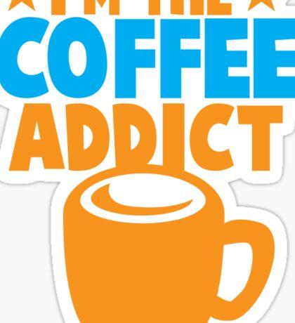 I'm the COFFEE ADDICT with coffee mug and stars Sticker