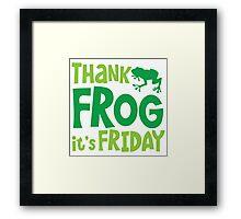 THANK FROG It's FRIDAY! Framed Print