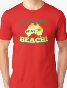 I'd rather be at the BEACH with aussie Australian map Unisex T-Shirt