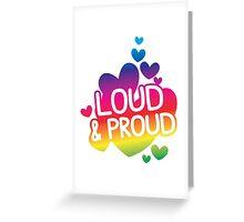 LOUD AND PROUD gay rainbow Greeting Card
