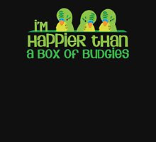 I'm happier than a box of Budgies Unisex T-Shirt