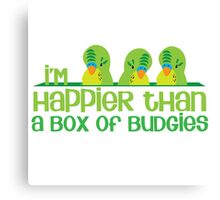 I'm happier than a box of Budgies Canvas Print