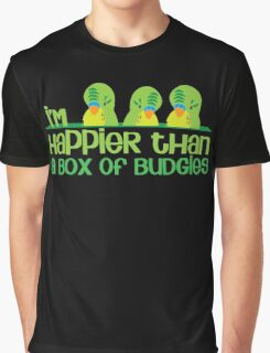 I'm happier than a box of Budgies Graphic T-Shirt
