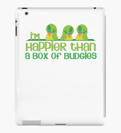 I'm happier than a box of Budgies iPad Case/Skin
