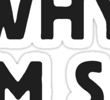 Ask me why I am so angry Sticker