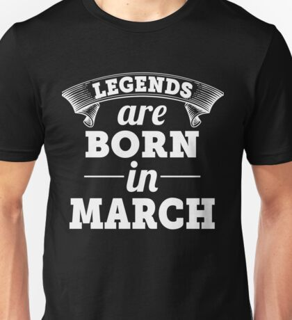 legends are born in MARCH shirt hoodie Unisex T-Shirt