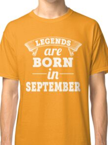legends are born in SEPTEMBER shirt hoodie Classic T-Shirt