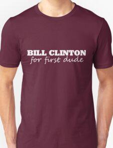 Bill Clinton for first dude 2016 Unisex T-Shirt