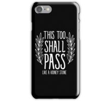 This too shall pass like a kidney stone iPhone Case/Skin