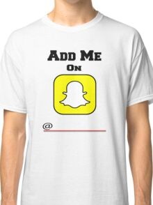 Add Me On SnapChat! Draw Your Own Name! Classic T-Shirt