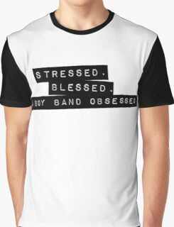 Stressed. Blessed. Boyband Obsessed. Graphic T-Shirt