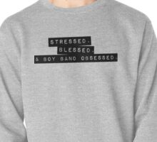 Stressed. Blessed. Boyband Obsessed. Pullover