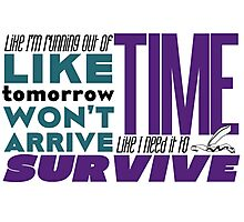 Write Like I'm Running Out of Time Photographic Print