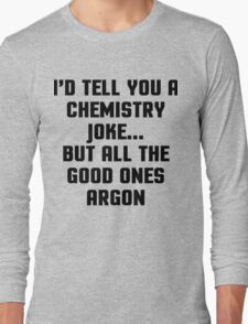 Chemistry Joke Funny Quote Long Sleeve T-Shirt