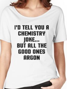 Chemistry Joke Funny Quote Women's Relaxed Fit T-Shirt
