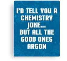 Chemistry Joke Funny Quote Canvas Print