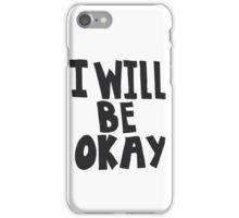 I will be ok iPhone Case/Skin