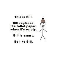 Be like Bill. Photographic Print