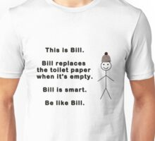 Be like Bill. Unisex T-Shirt
