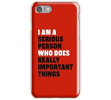 I am a Serious Person Who Does Really Important Things iPhone Case/Skin