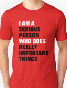 I am a Serious Person Who Does Really Important Things T-Shirt