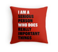 I am a Serious Person Who Does Really Important Things Throw Pillow