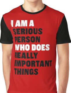 I am a Serious Person Who Does Really Important Things Graphic T-Shirt