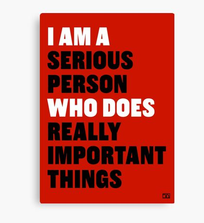 I am a Serious Person Who Does Really Important Things Canvas Print