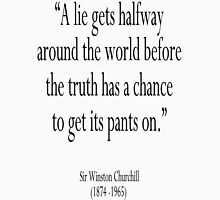 CHURCHILL, A lie gets halfway around the world before the truth has a chance to get its pants on. Sir Winston Churchill Unisex T-Shirt