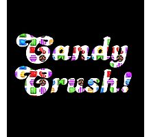 Candy Crush! ( fun humour ) Photographic Print