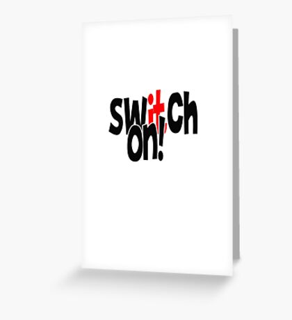 SWITCH IT ON! Greeting Card