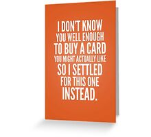 I don't know you well enough Greeting Card