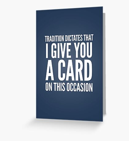 Tradition dictates that I give you a card on this occasion Greeting Card