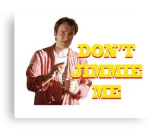 PULP FICTION - DON'T JIMMIE ME Canvas Print