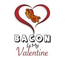 BACON IS MY VALENTINE Photographic Print