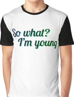 SO WHAT? I'M YOUNG Graphic T-Shirt