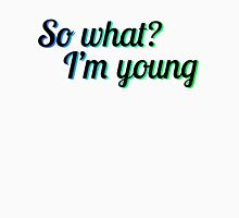 SO WHAT? I'M YOUNG Womens Fitted T-Shirt