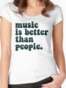 MUSIC IS BETTER THAN PEOPLE Women's Fitted Scoop T-Shirt