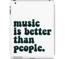 MUSIC IS BETTER THAN PEOPLE iPad Case/Skin