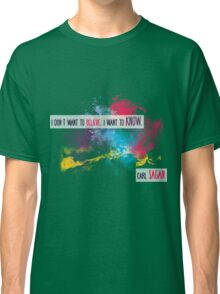 Carl Sagan Quote - I don't want to believe Classic T-Shirt
