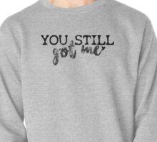 You Still Got Me - Stiles Stilinski aka Dylan O'Brien / Teen Wolf Pullover