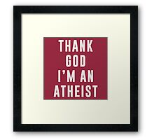 Thank God, I'm an atheist Framed Print