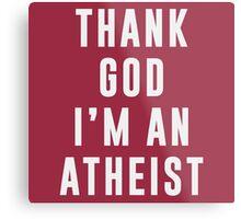 Thank God, I'm an atheist Metal Print