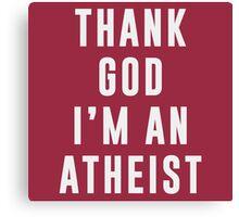 Thank God, I'm an atheist Canvas Print