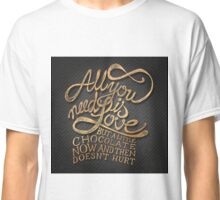 All you need is love but chocolate doesnt hurt Classic T-Shirt