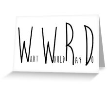 WWRD What Would Ray Do - Scorpion  Greeting Card