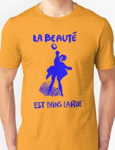 La beauté est dans la rue-(Beauty is in the street) Unisex T-Shirt