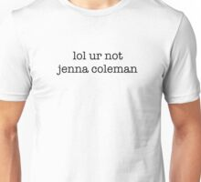 lol ur not jenna coleman (black text) Unisex T-Shirt
